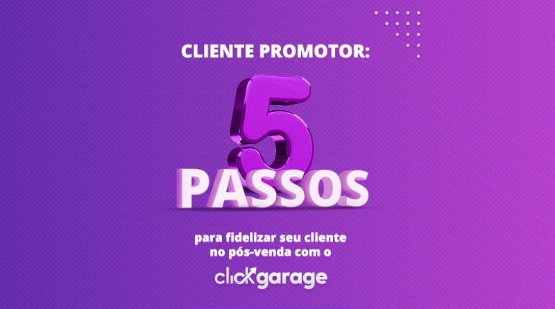 Cliente promotor: 5 passos para fidelizar seu cliente no pós-venda com o ClickGarage